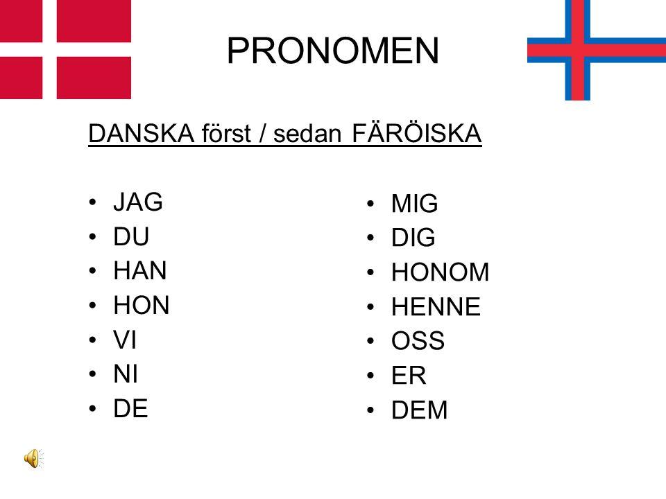 PRONOMEN DANSKA först / sedan FÄRÖISKA JAG DU HAN MIG HON DIG VI HONOM