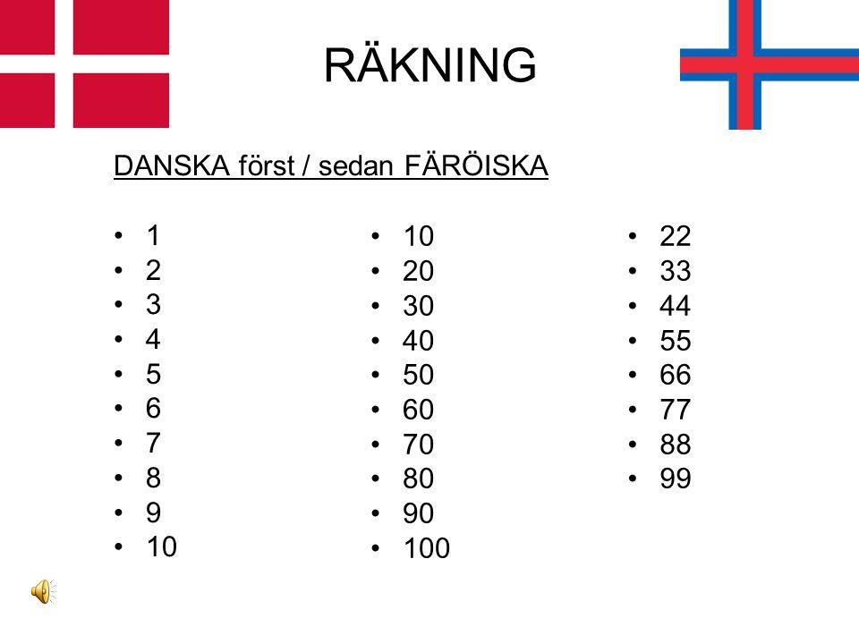 RÄKNING DANSKA först / sedan FÄRÖISKA 1 2 3 4 5 6 7 8 9 10 10 20 30 40