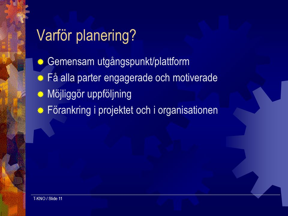 Varför planering Gemensam utgångspunkt/plattform