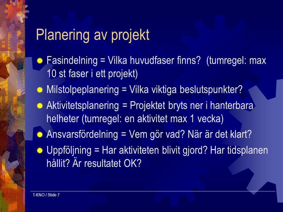 Planering av projekt Fasindelning = Vilka huvudfaser finns (tumregel: max 10 st faser i ett projekt)