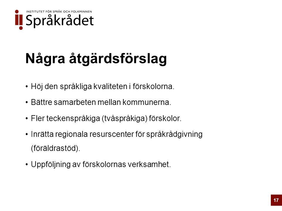 Några åtgärdsförslag Höj den språkliga kvaliteten i förskolorna.