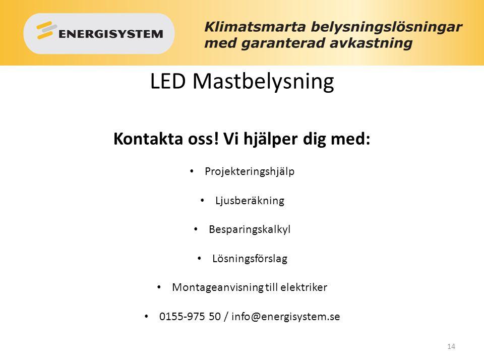 LED Mastbelysning Kontakta oss! Vi hjälper dig med: Projekteringshjälp