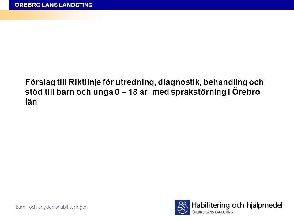 Förslag till Riktlinje för utredning, diagnostik, behandling och stöd till barn och unga 0 – 18 år med språkstörning i Örebro län
