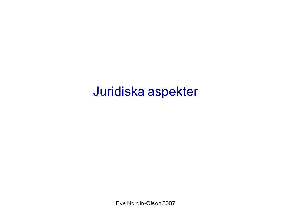 Juridiska aspekter Eva Nordin-Olson 2007