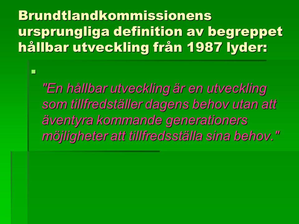 Brundtlandkommissionens ursprungliga definition av begreppet hållbar utveckling från 1987 lyder: