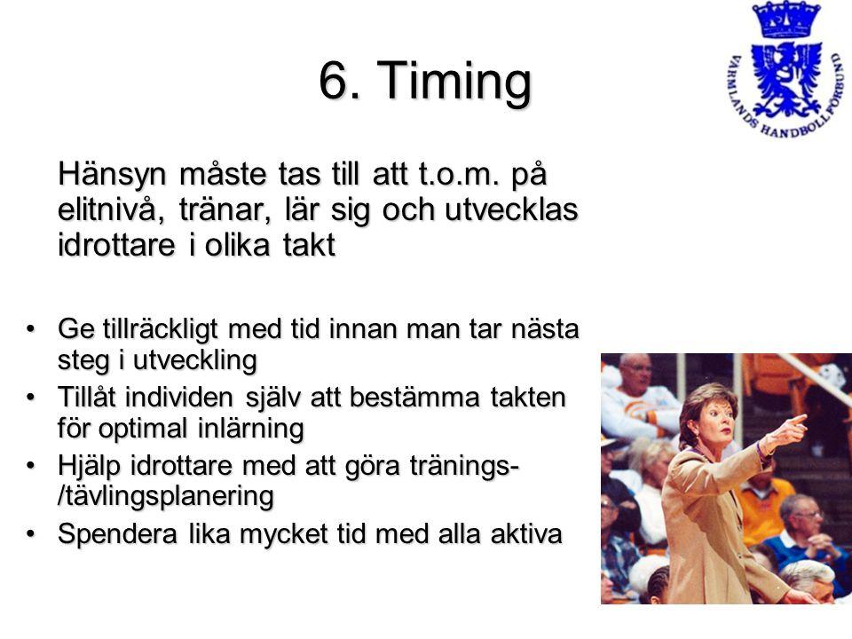 6. Timing Hänsyn måste tas till att t.o.m. på elitnivå, tränar, lär sig och utvecklas idrottare i olika takt.