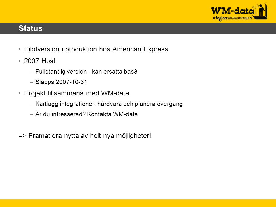 Status Pilotversion i produktion hos American Express 2007 Höst