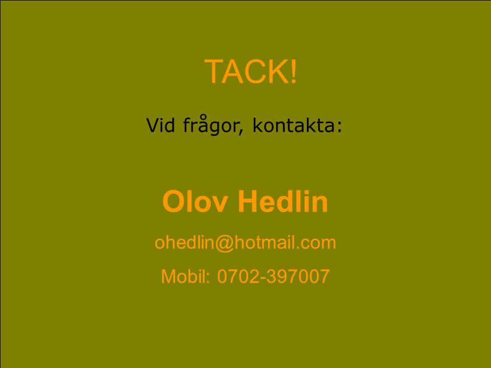 TACK! Olov Hedlin Vid frågor, kontakta: ohedlin@hotmail.com