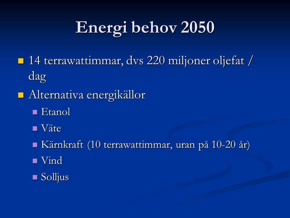 Energi behov 2050 14 terrawattimmar, dvs 220 miljoner oljefat / dag
