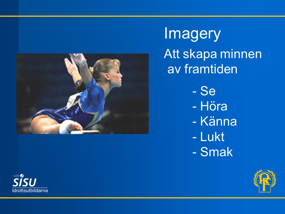 Imagery Att skapa minnen av framtiden - Se - Höra - Känna - Lukt