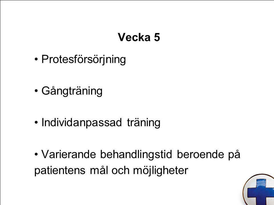Vecka 5 Protesförsörjning. Gångträning. Individanpassad träning.