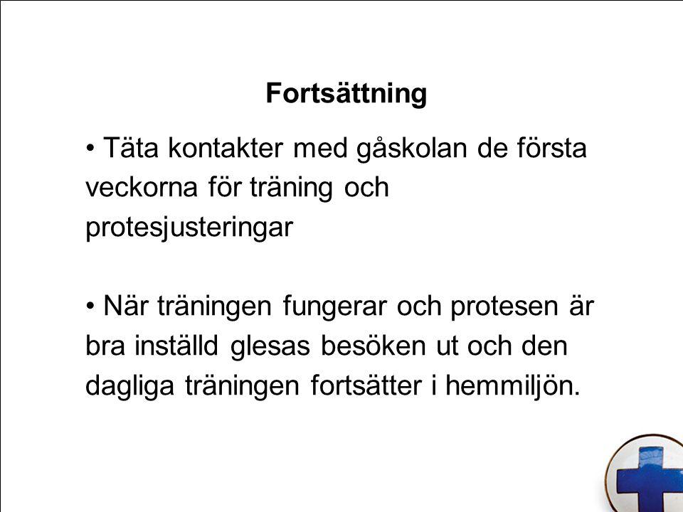 Fortsättning Täta kontakter med gåskolan de första veckorna för träning och protesjusteringar.