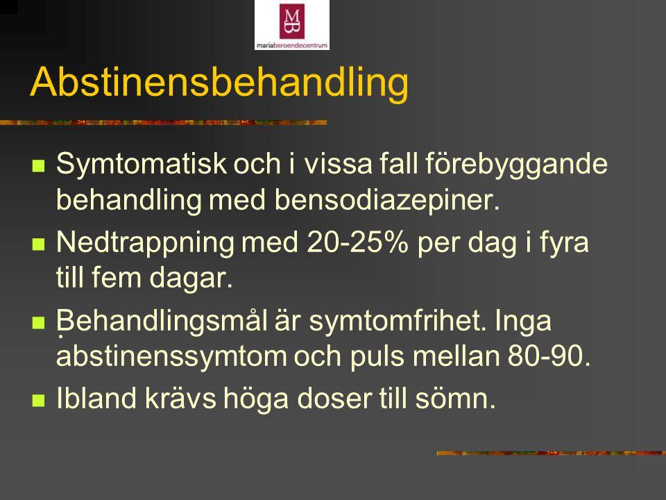 Abstinensbehandling Symtomatisk och i vissa fall förebyggande behandling med bensodiazepiner.
