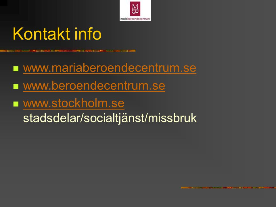 Kontakt info www.mariaberoendecentrum.se www.beroendecentrum.se