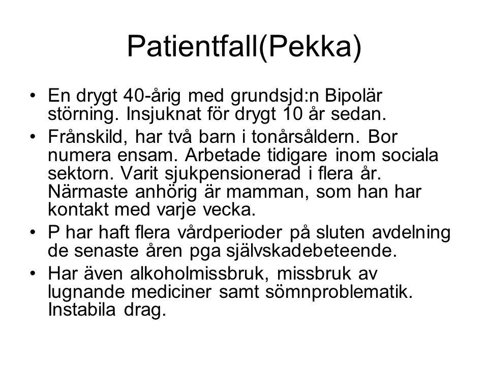 Patientfall(Pekka) En drygt 40-årig med grundsjd:n Bipolär störning. Insjuknat för drygt 10 år sedan.
