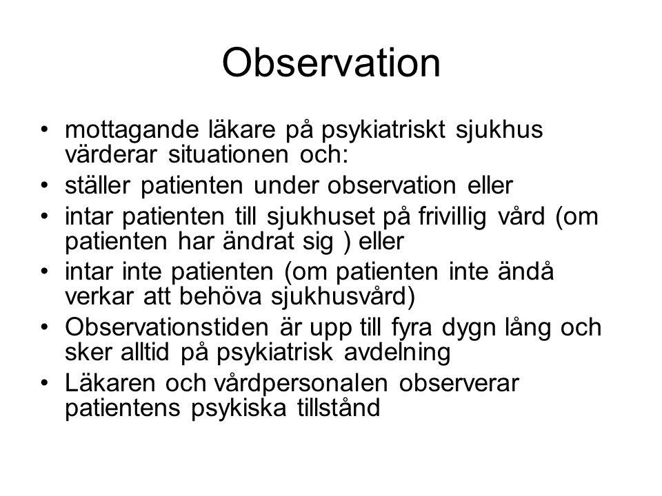 Observation mottagande läkare på psykiatriskt sjukhus värderar situationen och: ställer patienten under observation eller.