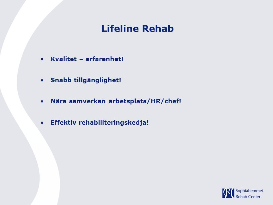 Lifeline Rehab Kvalitet – erfarenhet! Snabb tillgänglighet!
