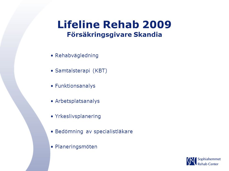 Lifeline Rehab 2009 Försäkringsgivare Skandia