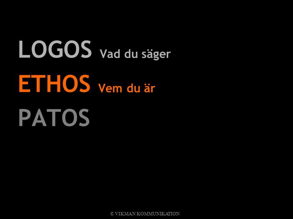LOGOS Vad du säger ETHOS Vem du är PATOS