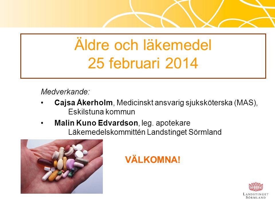 Äldre och läkemedel 25 februari 2014 VÄLKOMNA! Medverkande:
