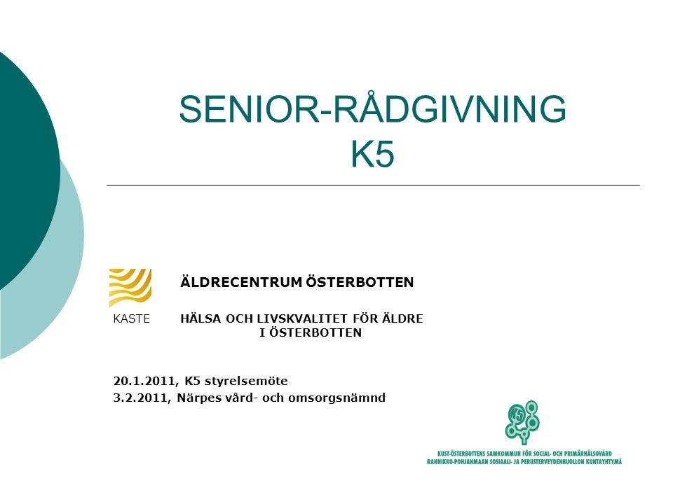 SENIOR-RÅDGIVNING K5 ÄLDRECENTRUM ÖSTERBOTTEN KASTE HÄLSA OCH LIVSKVALITET FÖR ÄLDRE I ÖSTERBOTTEN.