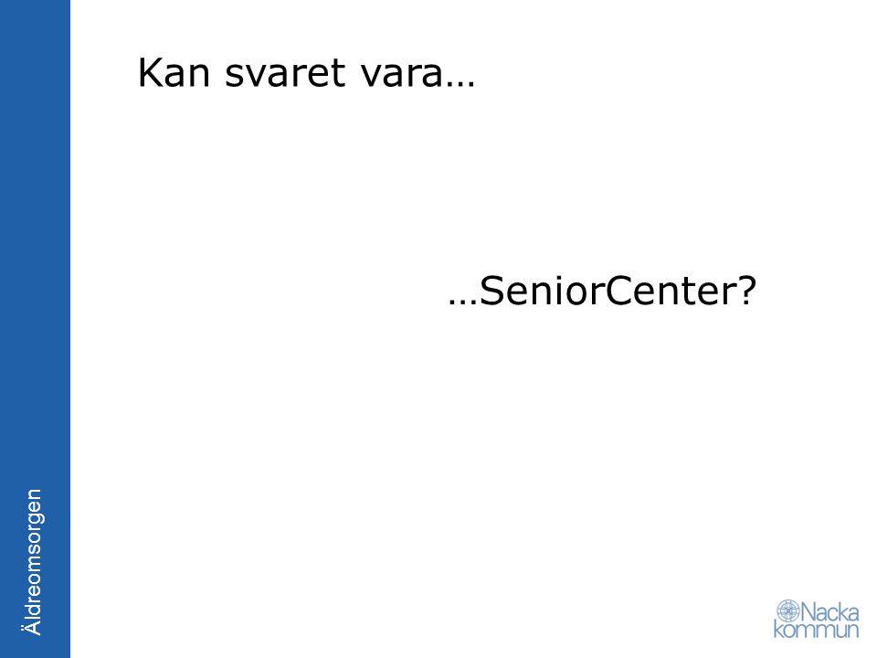 Kan svaret vara… …SeniorCenter