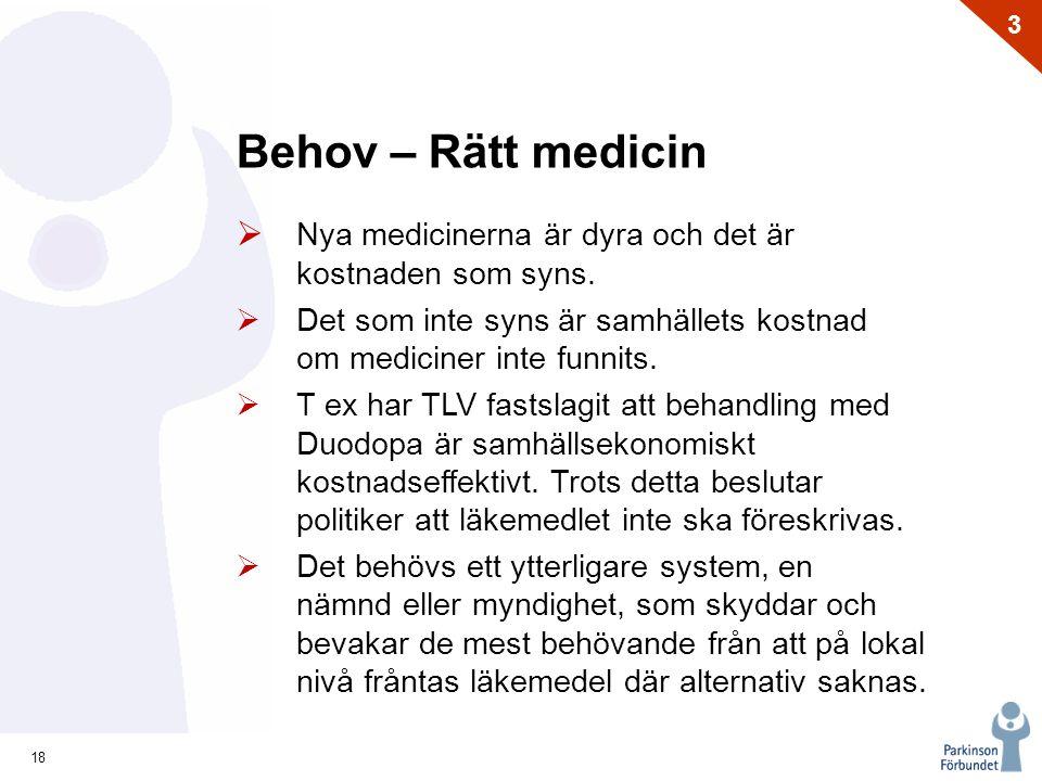 Behov – Rätt medicin Nya medicinerna är dyra och det är kostnaden som syns. Det som inte syns är samhällets kostnad om mediciner inte funnits.