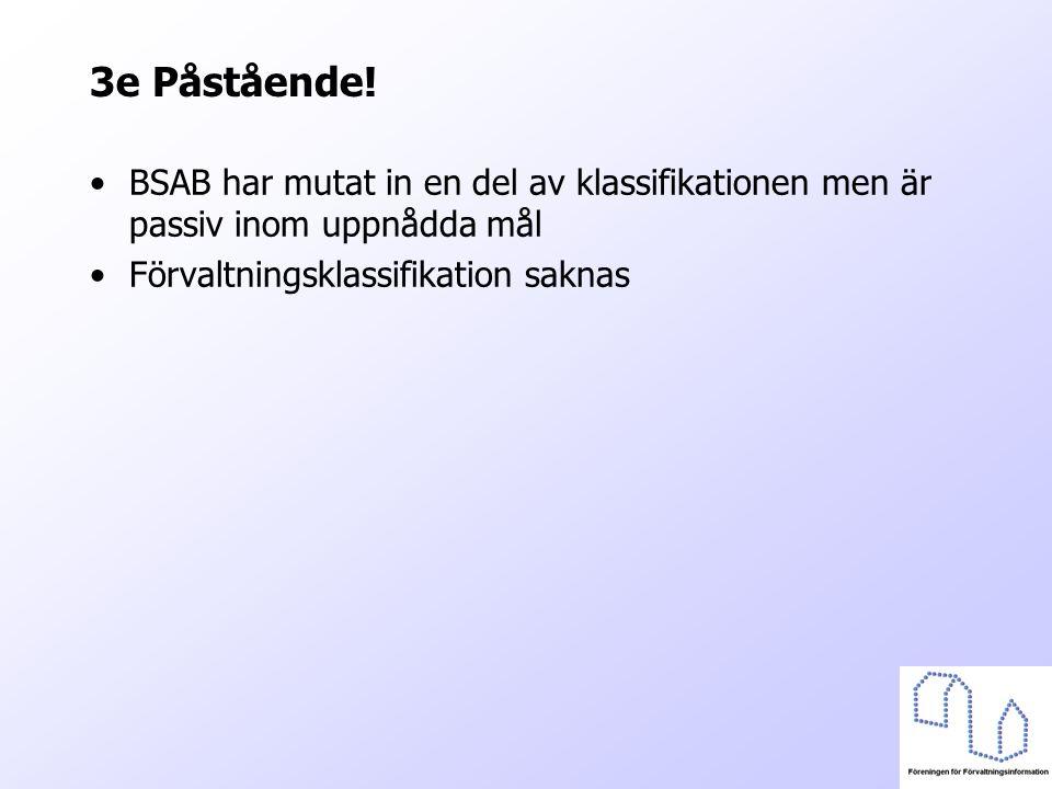 3e Påstående. BSAB har mutat in en del av klassifikationen men är passiv inom uppnådda mål.