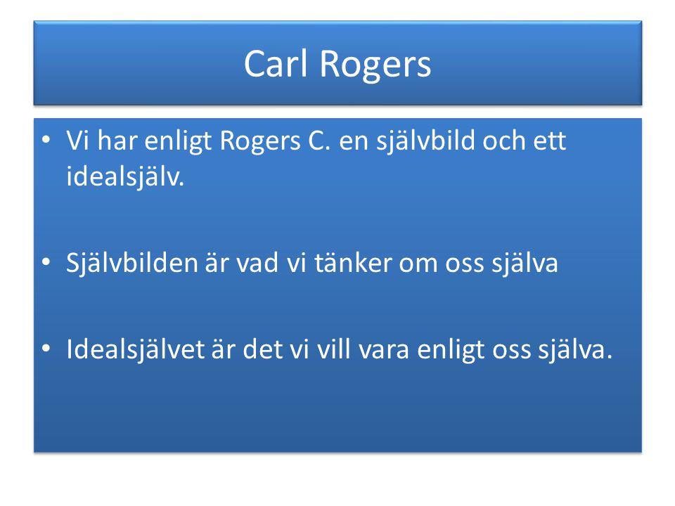 Carl Rogers Vi har enligt Rogers C. en självbild och ett idealsjälv.
