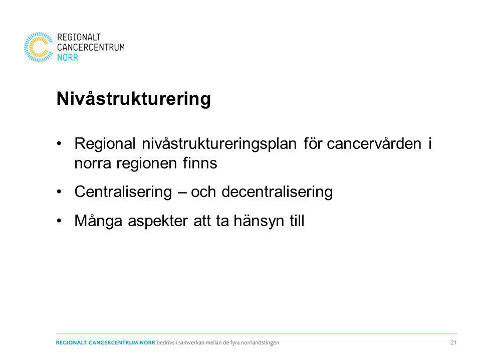 Nivåstrukturering Regional nivåstruktureringsplan för cancervården i norra regionen finns. Centralisering – och decentralisering.