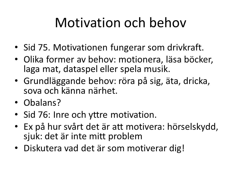 Motivation och behov Sid 75. Motivationen fungerar som drivkraft.