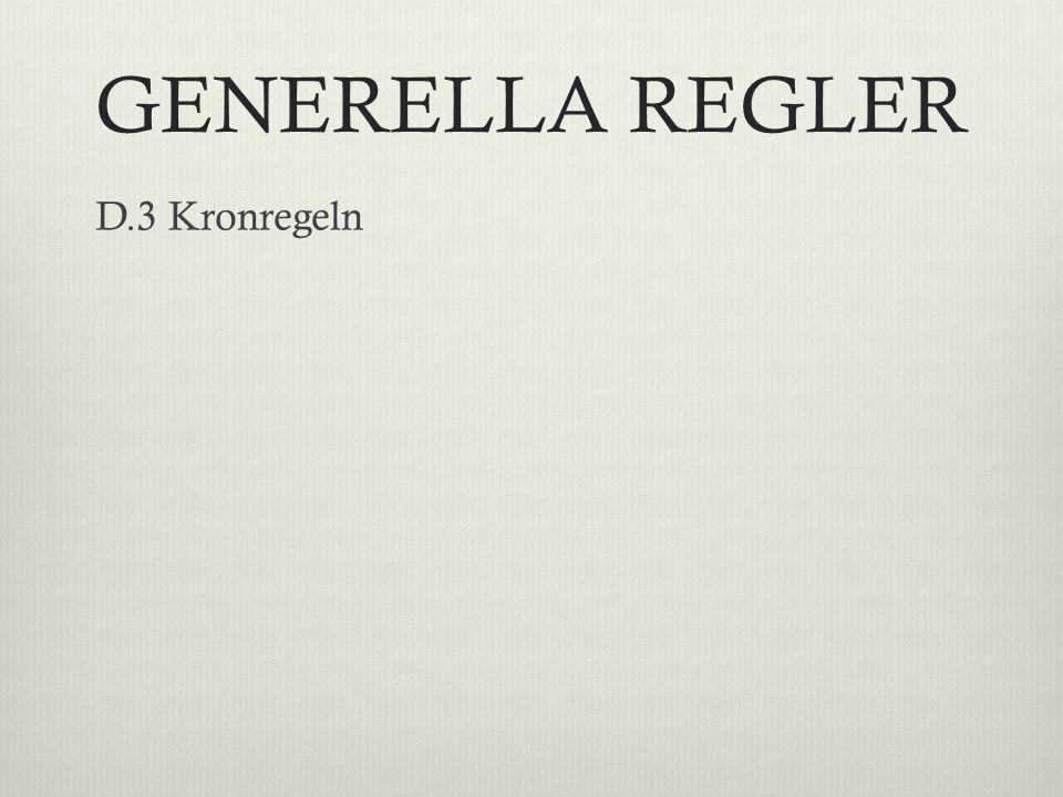 GENERELLA REGLER D.3 Kronregeln