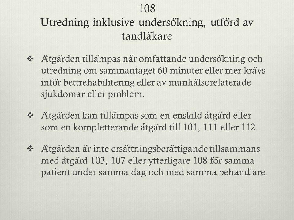 108 Utredning inklusive undersökning, utförd av tandläkare