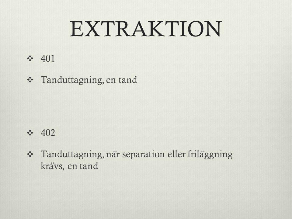 EXTRAKTION 401 Tanduttagning, en tand 402