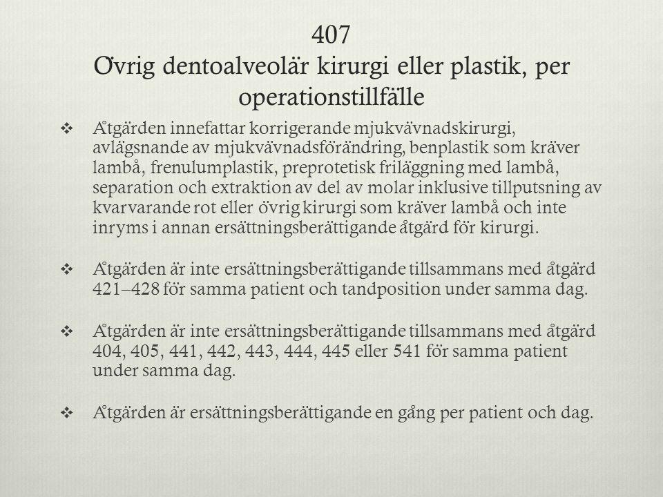 407 Övrig dentoalveolär kirurgi eller plastik, per operationstillfälle