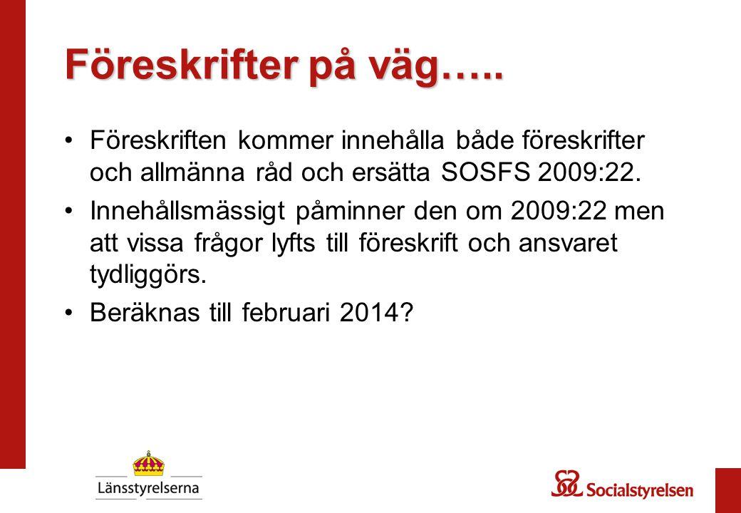 Föreskrifter på väg….. Föreskriften kommer innehålla både föreskrifter och allmänna råd och ersätta SOSFS 2009:22.