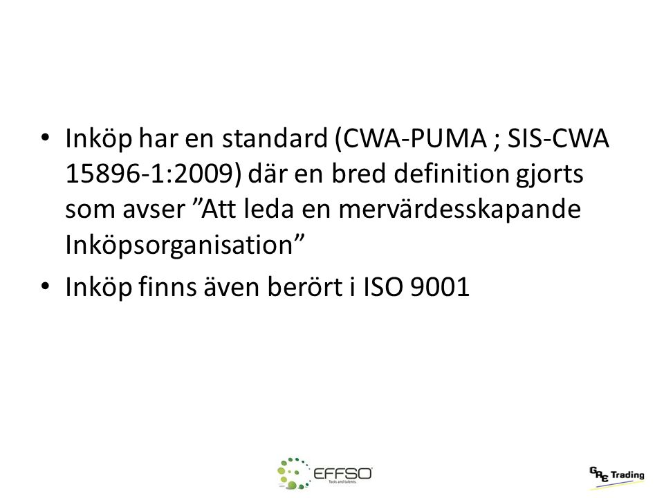 Inköp har en standard (CWA-PUMA ; SIS-CWA 15896-1:2009) där en bred definition gjorts som avser Att leda en mervärdesskapande Inköpsorganisation