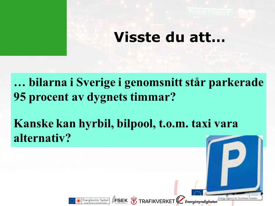 Visste du att… … bilarna i Sverige i genomsnitt står parkerade 95 procent av dygnets timmar