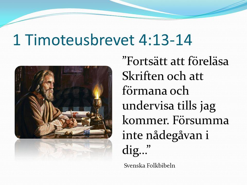 1 Timoteusbrevet 4:13-14 Fortsätt att föreläsa Skriften och att förmana och undervisa tills jag kommer. Försumma inte nådegåvan i dig…