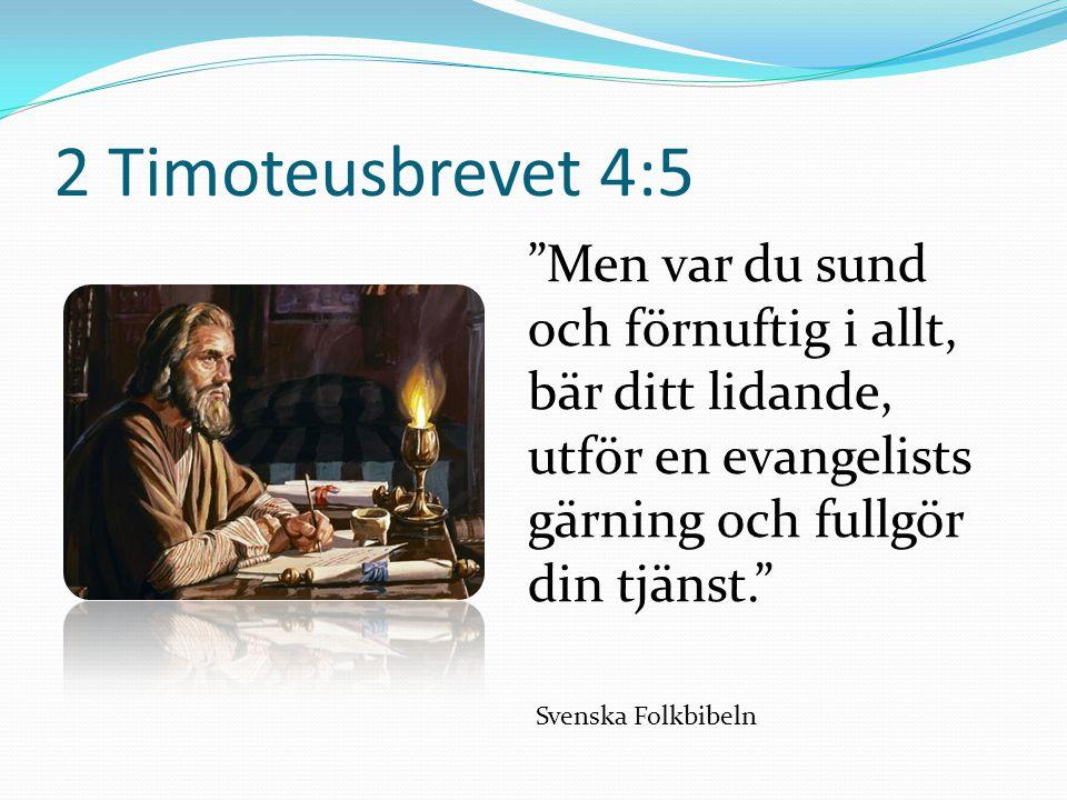 2 Timoteusbrevet 4:5 Men var du sund och förnuftig i allt, bär ditt lidande, utför en evangelists gärning och fullgör din tjänst.