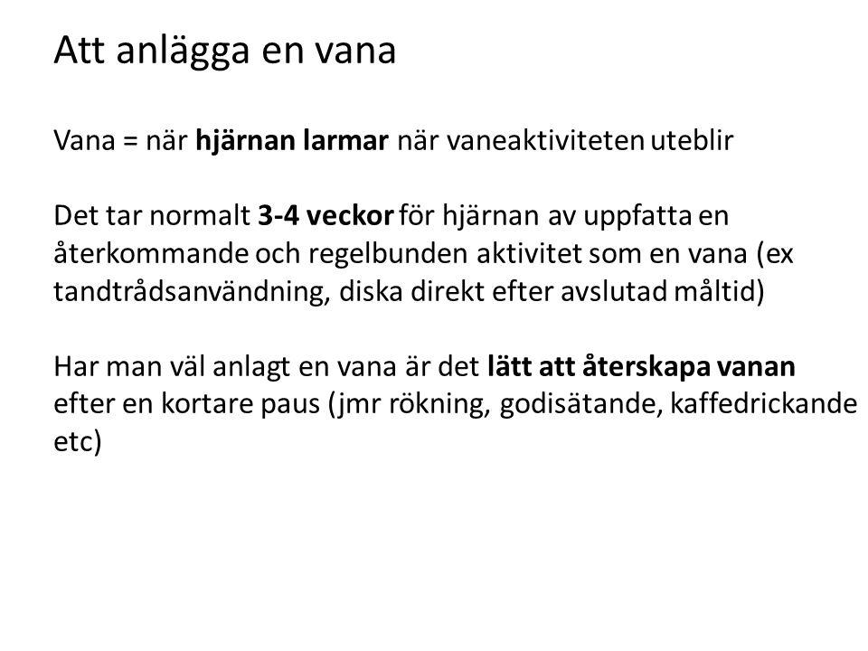 Att anlägga en vana Vana = när hjärnan larmar när vaneaktiviteten uteblir.