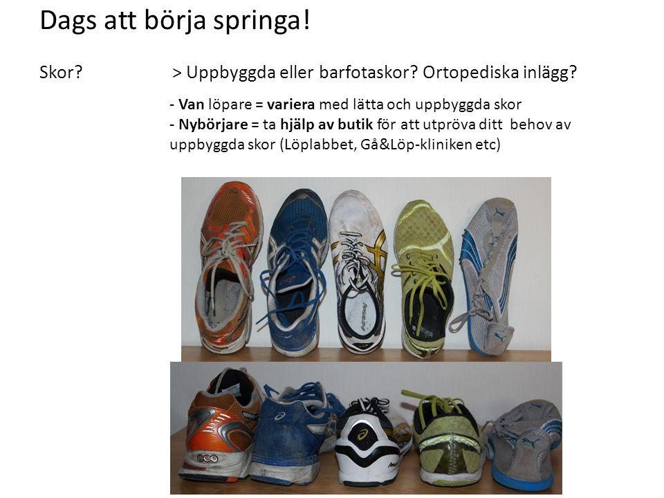 Dags att börja springa! Skor > Uppbyggda eller barfotaskor Ortopediska inlägg - Van löpare = variera med lätta och uppbyggda skor.