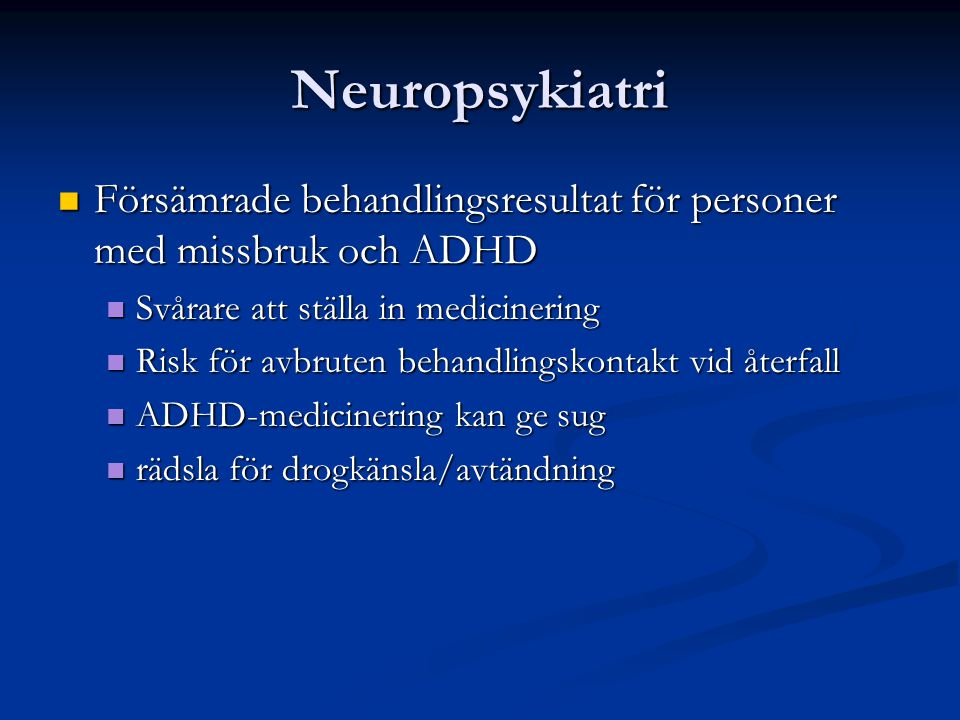 Neuropsykiatri Försämrade behandlingsresultat för personer med missbruk och ADHD. Svårare att ställa in medicinering.