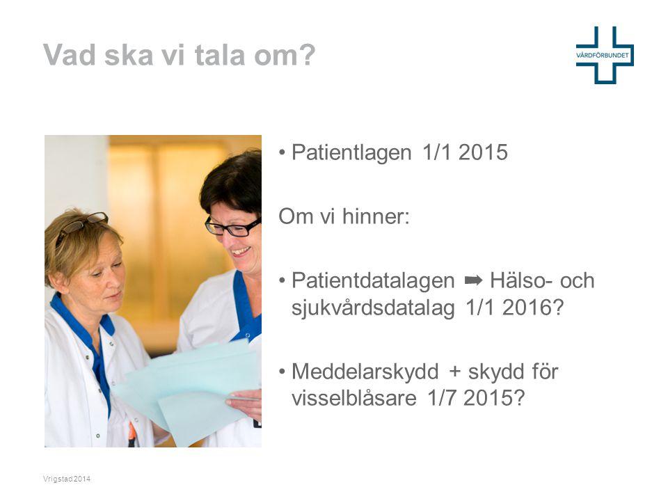 Vad ska vi tala om Patientlagen 1/1 2015 Om vi hinner: