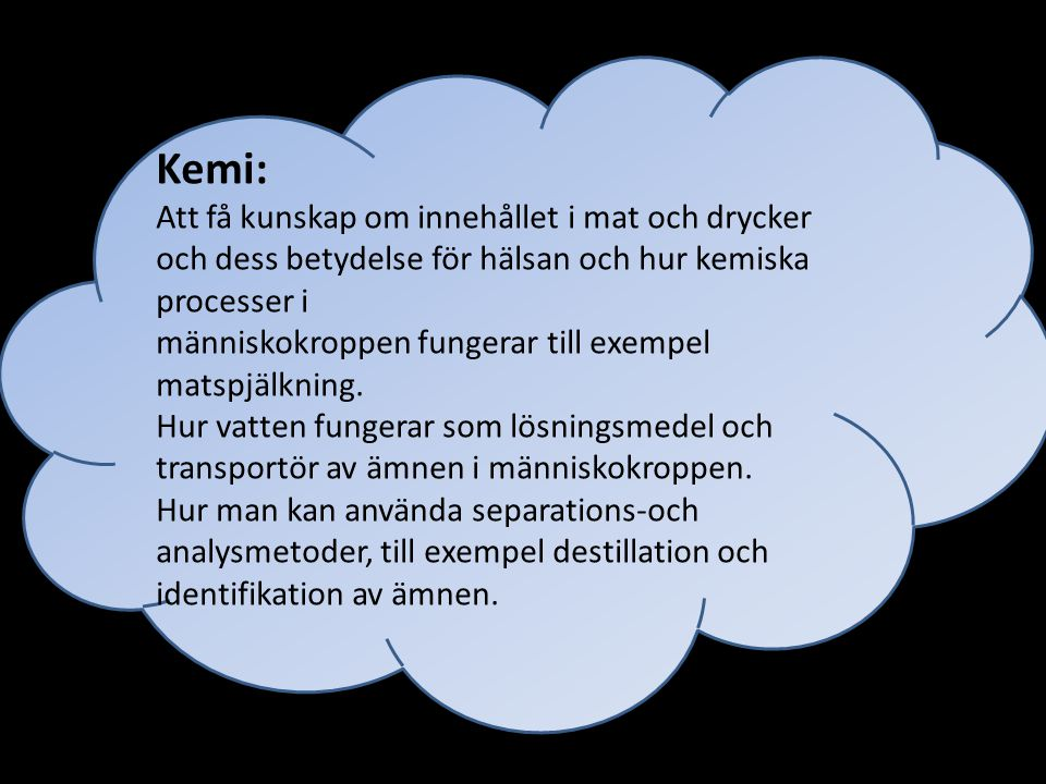 Kemi: Att få kunskap om innehållet i mat och drycker och dess betydelse för hälsan och hur kemiska processer i.