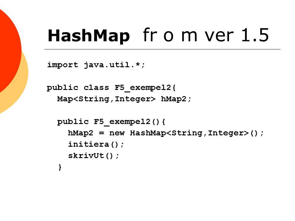 HashMap fr o m ver 1.5 import java.util.*; public class F5_exempel2{