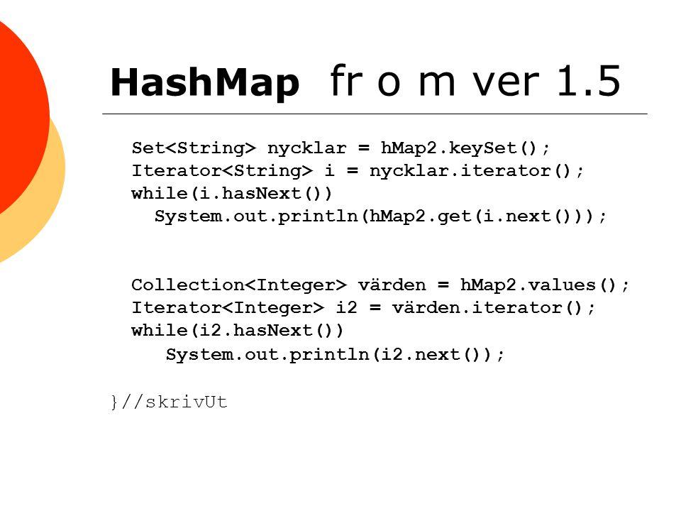HashMap fr o m ver 1.5 }//skrivUt