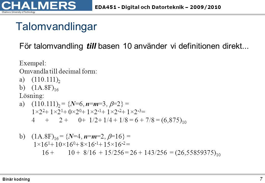 Talomvandlingar För talomvandling till basen 10 använder vi definitionen direkt... Exempel: Omvandla till decimal form: