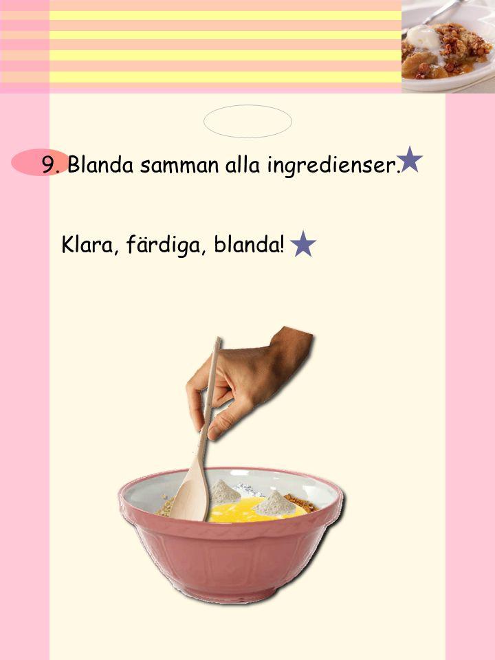 9. Blanda samman alla ingredienser.