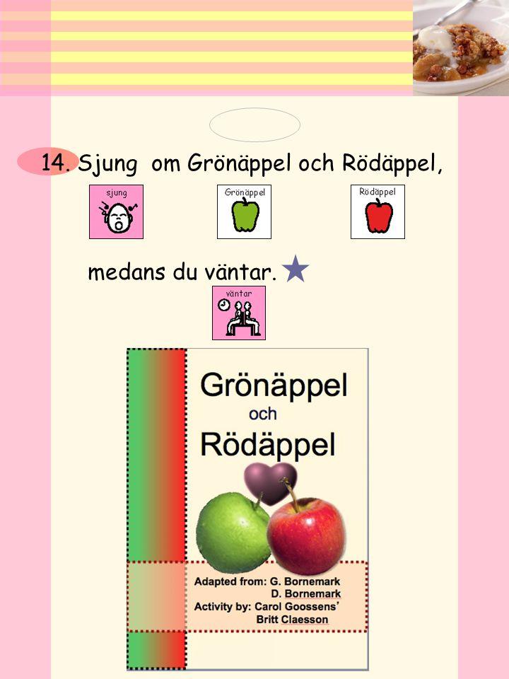 14. Sjung om Grönäppel och Rödäppel,